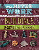 Buildings, Bridges and Tunnels: An Accidental History of Inventions, anglická kniha