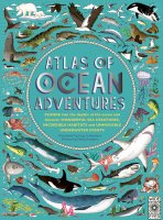 Atlas of Ocean Adventures : A Collection of Natural Wonders, Marine Marvels and Undersea Antics from Across the Globe, anglická kniha