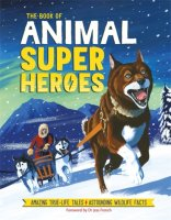 The Book of Animal Superheroes: Amazing True-Life Tales; Astounding Wildlife Facts, anglická kniha