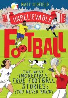Unbelievable Football : The Most Incredible True Football Stories You Never Knew, anglická kniha